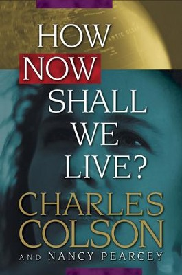 How Now Shall We Live? - eBook  -     By: Charles Colson, Nancy Pearcey