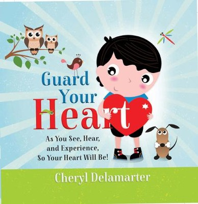 Guard Your Heart  -     By: Cheryl Delamarter