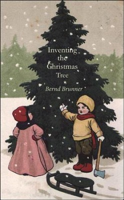 Inventing the Christmas Tree  -     By: Bernd Brunner