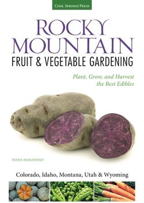 Rocky Mountain Fruit and Vegetable Gardening: How to Plant, Grow, and Harvest the Best Edibles (Colorado, Idaho, Montana, Utah & Wyoming)  -     By: Katie Elzer-Peters, Diana Maranhao