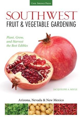Southwest Fruit and Vegetable Gardening: How to Plant, Grow, and Harvest the Best Edibles (Arizona, Nevada & New Mexico)  -     By: Katie Elzer-Peters, Jacqueline Soule