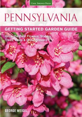 Pennsylvania Getting Started Garden Guide  -     By: George Weigel
