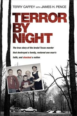 Terror by Night: The True Story of the Brutal Texas Murder That Destroyed a Family, Restored One Man's Faith, and Shocked a Nation - eBook  -     By: Terry Caffey, James Pence