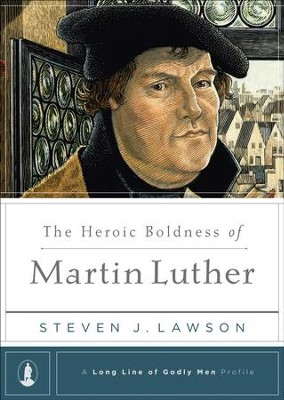 The Heroic Boldness of Martin Luther   -     By: Steven J. Lawson