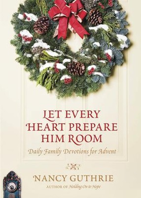 Let Every Heart Prepare Him Room: Daily Family Devotions for Advent - eBook  -     By: Nancy Guthrie