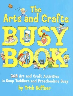 The Arts and Crafts Busy Book: 365 Art and Craft Activities to Keep Toddlers and Preschoolers Busy  -     By: Trish Kuffner