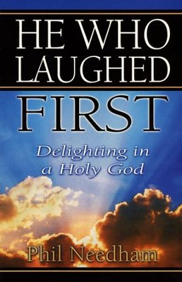 He Who Laughed First: Delighting in a Holy God    -     By: Phil Needham