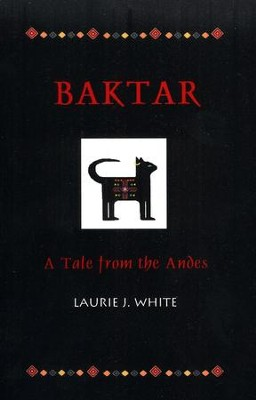 Baktar: A Tale from the Andes   -     By: Laurie J. White