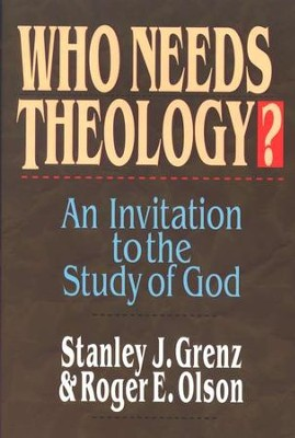 Who Needs Theology? An Invitation to the Study of God  -     By: Stanley J. Grenz, Roger E. Olson