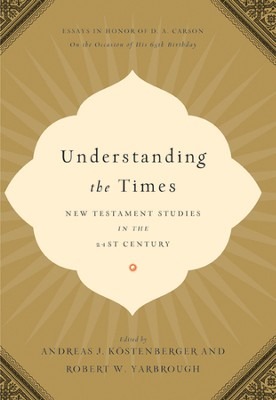Understanding the Times: New Testament Studies in the 21st Century: Essays in Honor of D. A. Carson on the Occasion of His 65th Birthday - eBook  -     Edited By: Andreas Kostenberger, Robert Yarbrough     By: Edited by Andreas Kostenberger & Robert Yarbrough