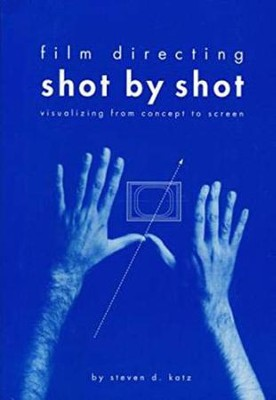 Film Directing Shot by Shot: Visualizing from Concept  to Screen  -     By: Steven D. Katz