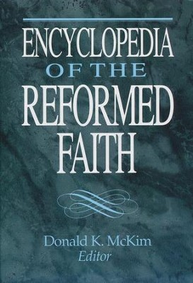 Encyclopedia of the Reformed Faith   -     By: Donald K. McKim