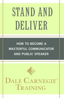 Stand and Deliver: How to Become a Masterful  Communicator and Public Speaker   -     By: Dale Carnegie