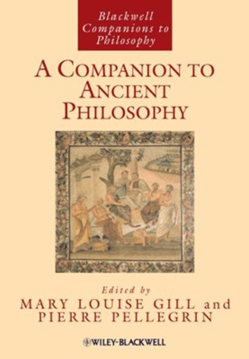 A Companion to Ancient Philosophy  -     Edited By: Mary Louise Gill, Pierre Pellegrin     By: Mary Louise Gill(Eds.) & Pierre Pellegrin(Eds.)
