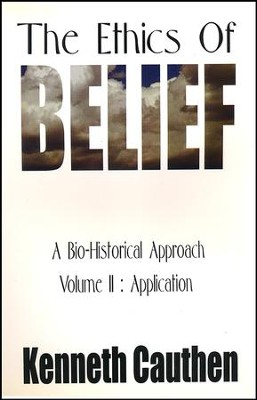 The Ethics Of Belief - Vol. II: Application  -     By: Kenneth Cauthen