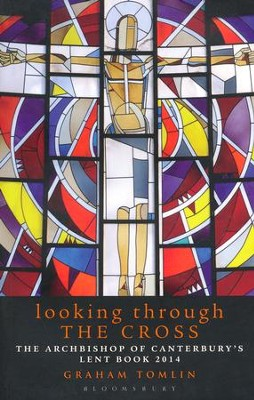 Looking Through the Cross: The Archbishop of Canterbury's Lent Book 2014  -     By: Graham Tomlin