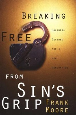 Breaking Free from Sin's Grip: Holiness Defined for a New Generation  -     By: Frank Moore