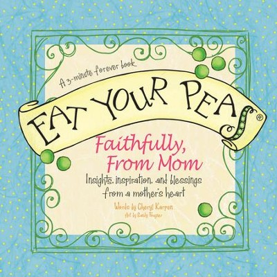 Eat Your Peas Faithfully, Love Mom: Simple Truths and Happy Insights - eBook  -     By: Cheryl Karpen