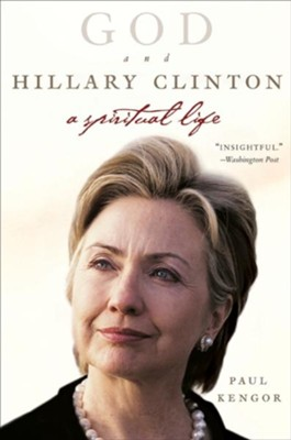 God and Hillary Clinton: A Spiritual Life  -     By: Paul Kengor