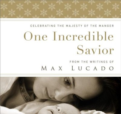 One Incredible Savior: Celebrating the Majesty of the Manger - eBook  -     By: Max Lucado