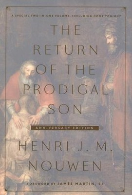 The Return of the Prodigal Son, Anniversary Edition--2 Volumes in 1  -     By: Henri J.M. Nouwen