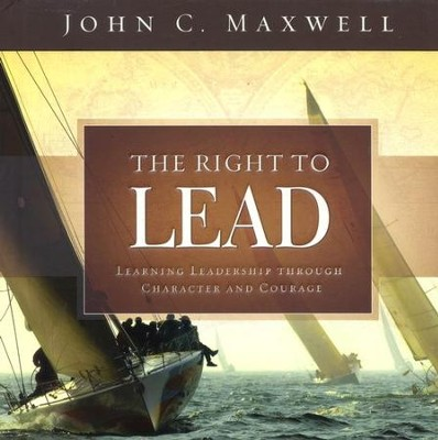The Right to Lead: Learning Leadership Through Character and Courage  -     By: John C. Maxwell