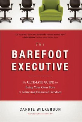 The Barefoot Executive: The Ultimate Guide for Being Your Own Boss and Achieving Financial Freedom - eBook  -     By: Carrie Wilkerson