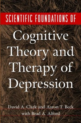 Scientific Foundations of Cognitive Theory and Therapy of Depression  -     By: David Clark, Brad A. Alford, Aaron T. Beck