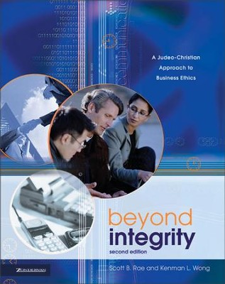 Beyond Integrity: A Judeo-Christian Approach to Business Ethics / Special edition - eBook  -     By: Scott B. Rae, Kenman L. Wong