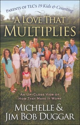 A Love That Multiplies: An Up-Close View of How They Make It Work  -     By: Michelle Duggar, Jim Bob Duggar