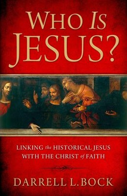 Who Is Jesus? Linking the Historical Jesus with the Christ of Faith  -     By: Darrell L. Bock