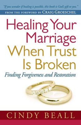 Healing Your Marriage When Trust is Broken: Finding Forgiveness and Restoration - eBook  -     By: Cindy Beall