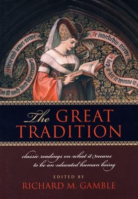The Great Tradition: Classic Readings on What It Means to Be an Educated Human Being  -     Edited By: Richard M. Gamble     By: Edited by Richard M. Gamble