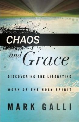 Chaos and Grace: Discovering the Liberating Work of the Holy Spirit - eBook  -     By: Mark Galli