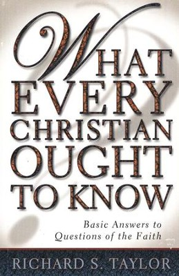 What Every Christian Ought to Know  -     By: Richard Taylor