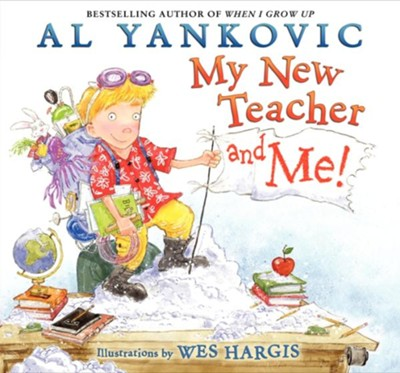 My New Teacher and Me!  -     By: Al Yankovic     Illustrated By: Wes Hargis