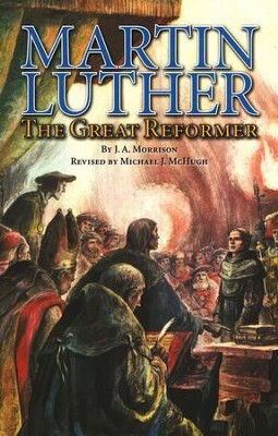 Martin Luther: The Great Reformer, Grades 7-12   -     By: J.A. Morrison