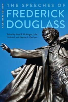 The Speeches of Frederick Douglass: A Critical Edition / Critical edition  -     Edited By: John R. McKivigan IV, Julie Husband, Heather L. Kaufman     By: Frederick Douglass