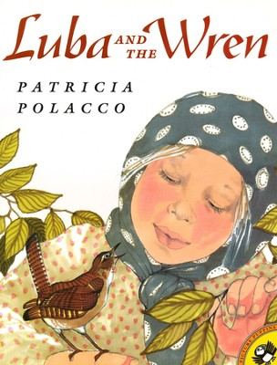 Luba and the Wren   -     By: Patricia Polacco