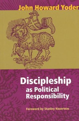 Discipleship as Political Responsibility  -     By: John Howard Yoder
