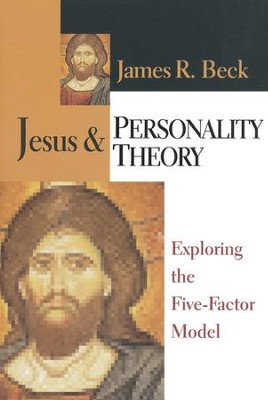 Jesus & Personality Theory: Exploring the Five-Factor Model  -     By: James R. Beck