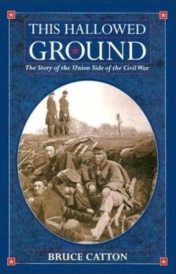 This Hallowed Ground: A History of the Civil War - eBook  -     By: Bruce Catton