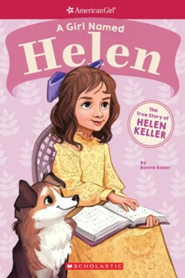 A Girl Named Helen: The True Story of Helen Keller  -     By: Bonnie Bader