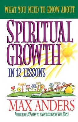 What You Need To Know About Spiritual Growth   -     By: Max Anders
