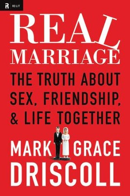 Real Marriage: The Truth About Sex, Friendship, and Life Together - eBook  -     By: Mark Driscoll, Grace Driscoll