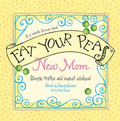 Eat Your Peas, New Mom: Simple Truths and Sweet Wishes - eBook  -     By: Cheryl Karpen