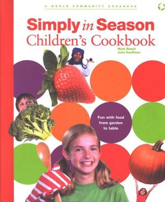 Simply in Season Children's Cookbook: Food, Fun, and Relationships that Celebrate the Seasons and the Land  -     By: Mark Beach, Julie Kauffman