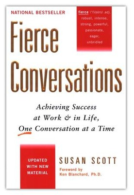 Fierce Conversations: Achieving Success at Work and in Life One Conversation at a Time  -     By: Susan Scott, Ken Blanchard