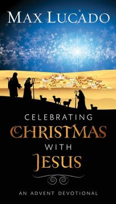 Celebrating Christmas with Jesus: An Advent Devotional - eBook  -     By: Max Lucado
