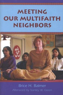 Meeting Our Multifaith Neighbors  -     By: Brice H. Balmer